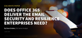 Does O365 Deliver Email Security & Resilience Enterprises Need