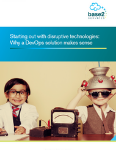 Starting out with disruptive technologies: Why a DevOps solution makes sense
